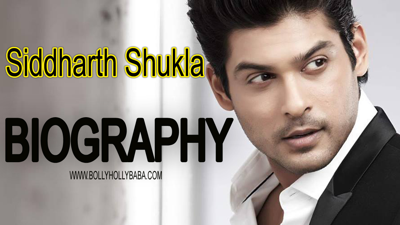 Siddharth Shukla Biography,Bigg boss 13 siddharth shukla,family,biodata,girlfriends,controversies,awards,Bigg boss 13 contestant siddharth shukla