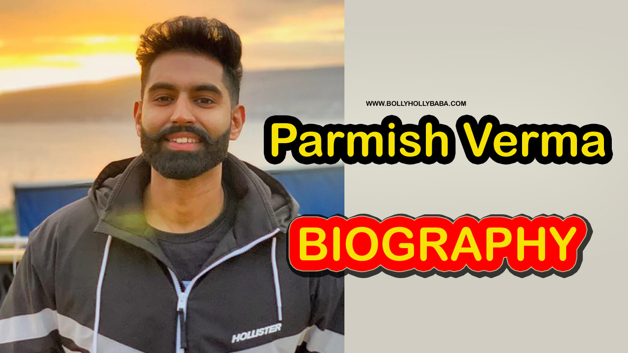 Parmish Verma,biography,family,personal life career,bread style,hairstyle,tshirt,clothes,shoes,watches collection