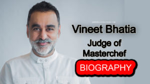 Vineet Bhatia Chef,biography,family,masterchef india 2019,career,personal life,wife,