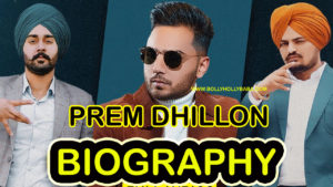 Prem Dhillon Biography,family,career,songs,old skool,interview,boot cut,personal life,struggle story,father,mother,brother