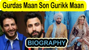 gurdas maan son,gurikk maan,biography,family,marriage,career,photos,videos,lifestyle,wife,father,mother,age
